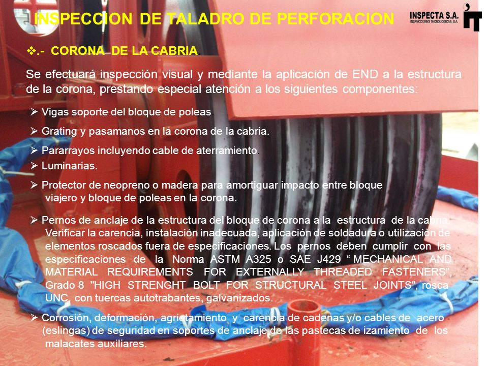 INSPECCION DE TALADRO DE PERFORACION.- CORONA DE LA CABRIA. Se efectuará inspección visual y mediante la aplicación de END a la estructura de la coron