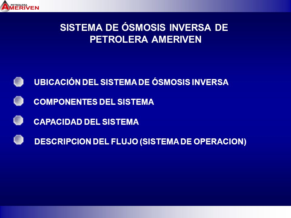 SISTEMA DE ÓSMOSIS INVERSA DE PETROLERA AMERIVEN UBICACIÓN DEL SISTEMA DE ÓSMOSIS INVERSA COMPONENTES DEL SISTEMA CAPACIDAD DEL SISTEMA DESCRIPCION DE
