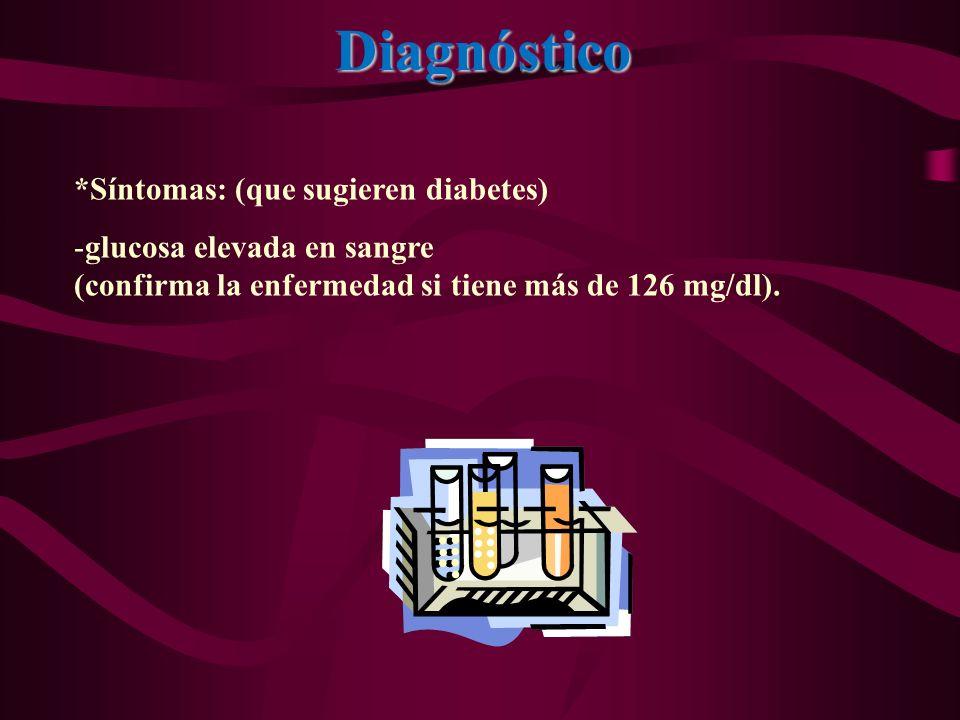 Diagnóstico *Síntomas: (que sugieren diabetes) -glucosa elevada en sangre (confirma la enfermedad si tiene más de 126 mg/dl).