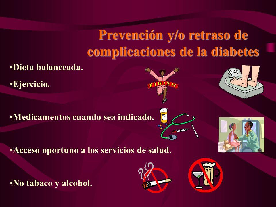 Prevención y/o retraso de complicaciones de la diabetes Dieta balanceada. Ejercicio. Medicamentos cuando sea indicado. Acceso oportuno a los servicios