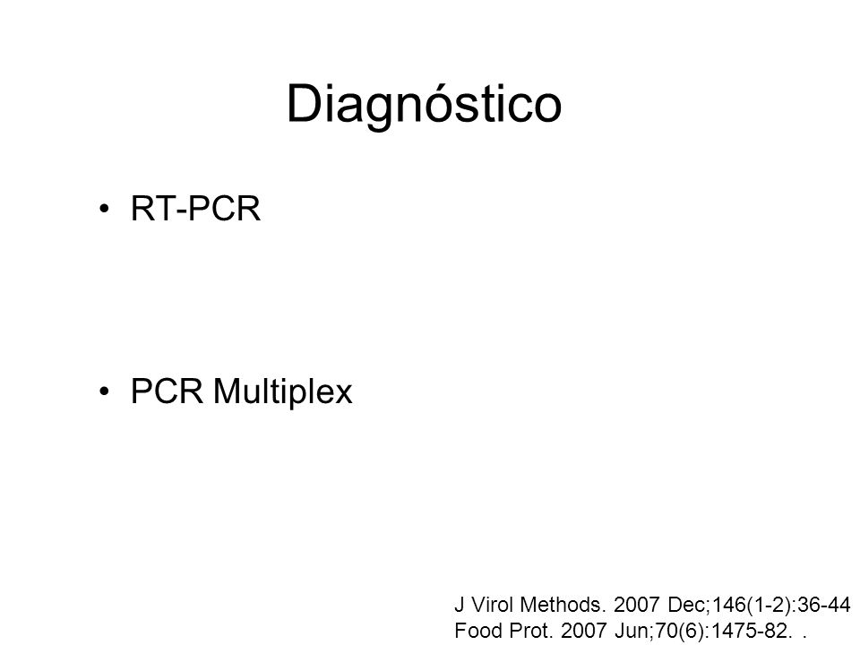 Diagnóstico RT-PCR PCR Multiplex J Virol Methods. 2007 Dec;146(1-2):36-44 Food Prot. 2007 Jun;70(6):1475-82..