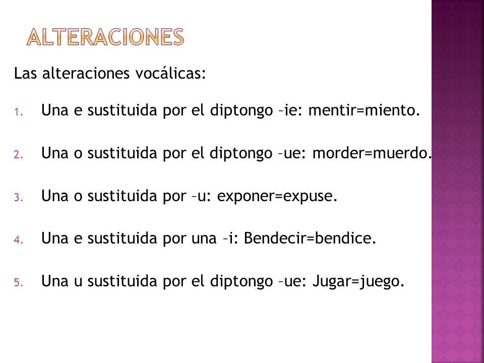 Las alteraciones consonánticas: Se añade una –d y se suprime una vocal.