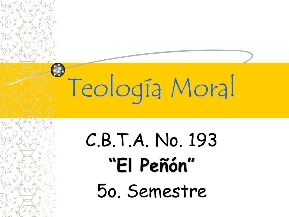 Teología Moral C.B.T.A. No. 193 El Peñón 5o. Semestre