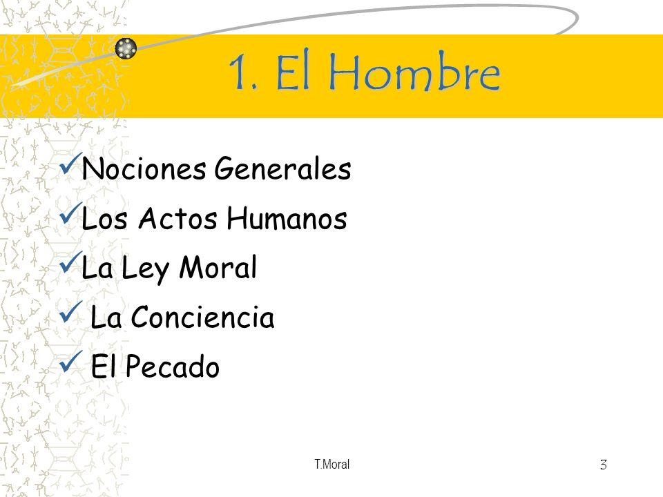 T.Moral 3 1. El Hombre Nociones Generales Los Actos Humanos La Ley Moral La Conciencia El Pecado