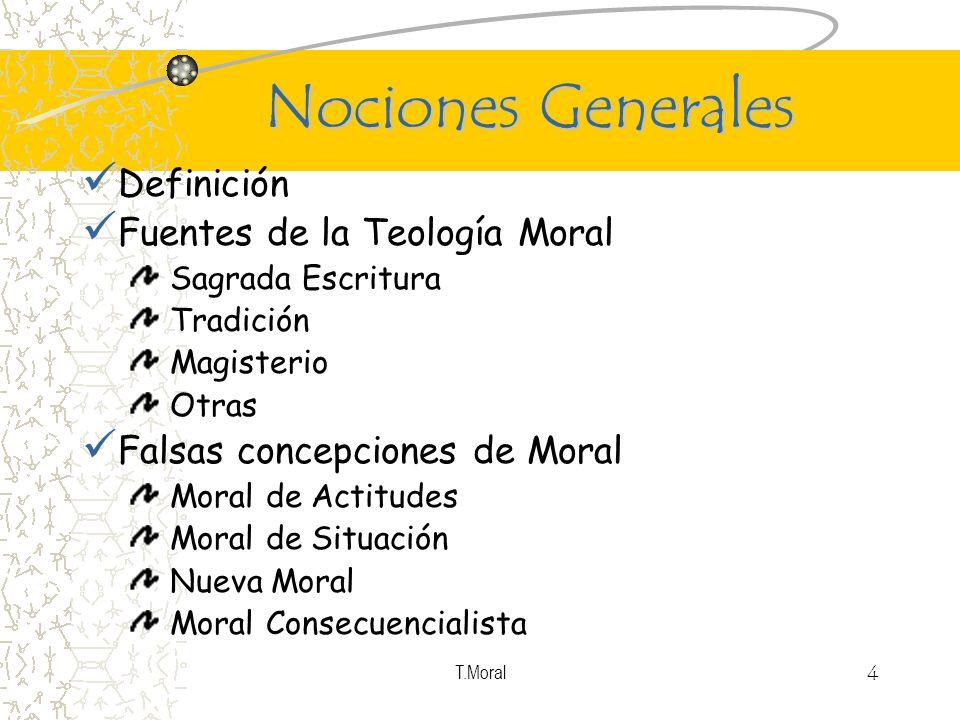 T.Moral 4 Nociones Generales Definición Fuentes de la Teología Moral Sagrada Escritura Tradición Magisterio Otras Falsas concepciones de Moral Moral d