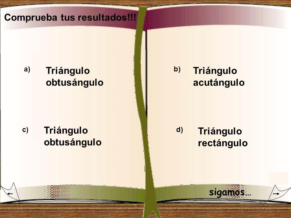 Triángulo obtusángulo Triángulo acutángulo Triángulo obtusángulo Triángulo rectángulo Comprueba tus resultados!!! a) c) b) d) sigamos…