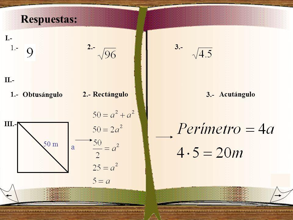Respuestas: I.- 1.- 2.-3.- 1.-2.- 3.- II.- III.- Obtusángulo RectánguloAcutángulo 50 m a