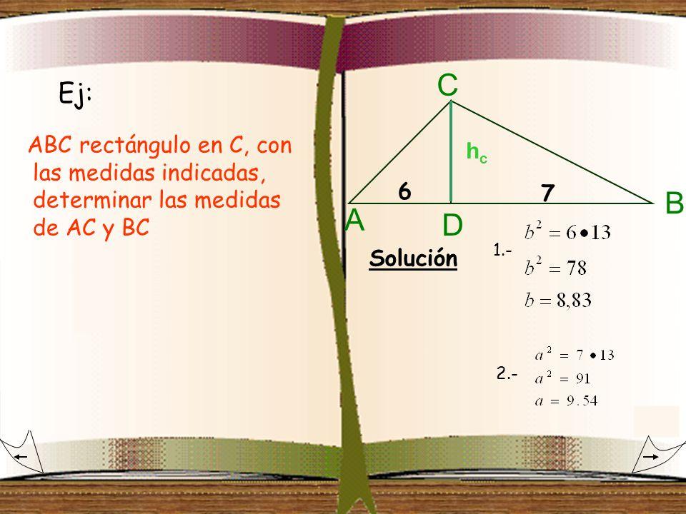 hchc A B C D Ej: ABC rectángulo en C, con las medidas indicadas, determinar las medidas de AC y BC Solución 1.- 2.- 7 6