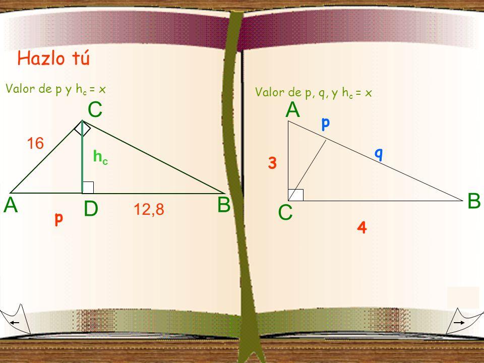 Hazlo tú hchc A B C 16 12,8 D Valor de p y h c = x p 4 3 C B A p q Valor de p, q, y h c = x