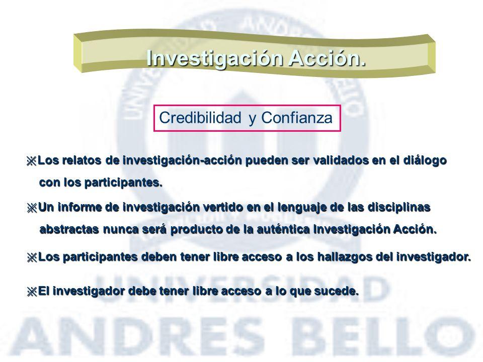 Investigación Acción. Credibilidad y Confianza Los relatos de investigación-acción pueden ser validados en el diálogo Los relatos de investigación-acc