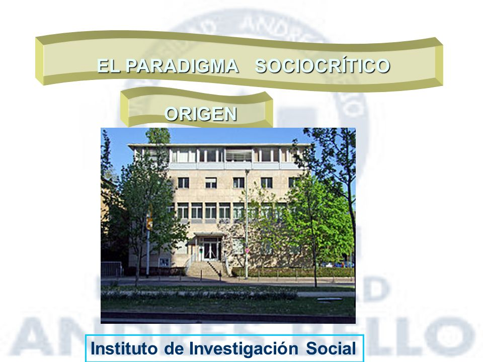 EL PARADIGMA SOCIOCRÍTICO ORIGEN Instituto de Investigación Social