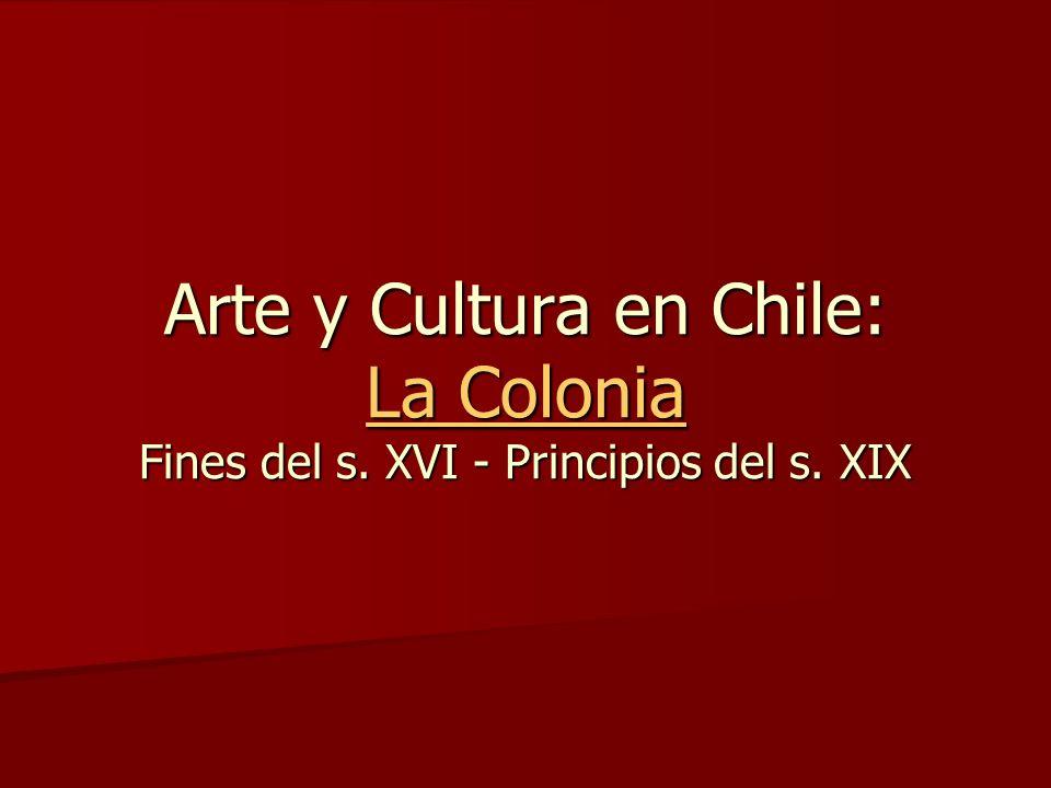 Arte y Cultura en Chile: La Colonia Fines del s. XVI - Principios del s. XIX La Colonia La Colonia