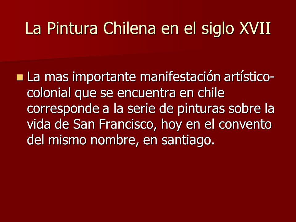 La Pintura Chilena en el siglo XVII La mas importante manifestación artístico- colonial que se encuentra en chile corresponde a la serie de pinturas s