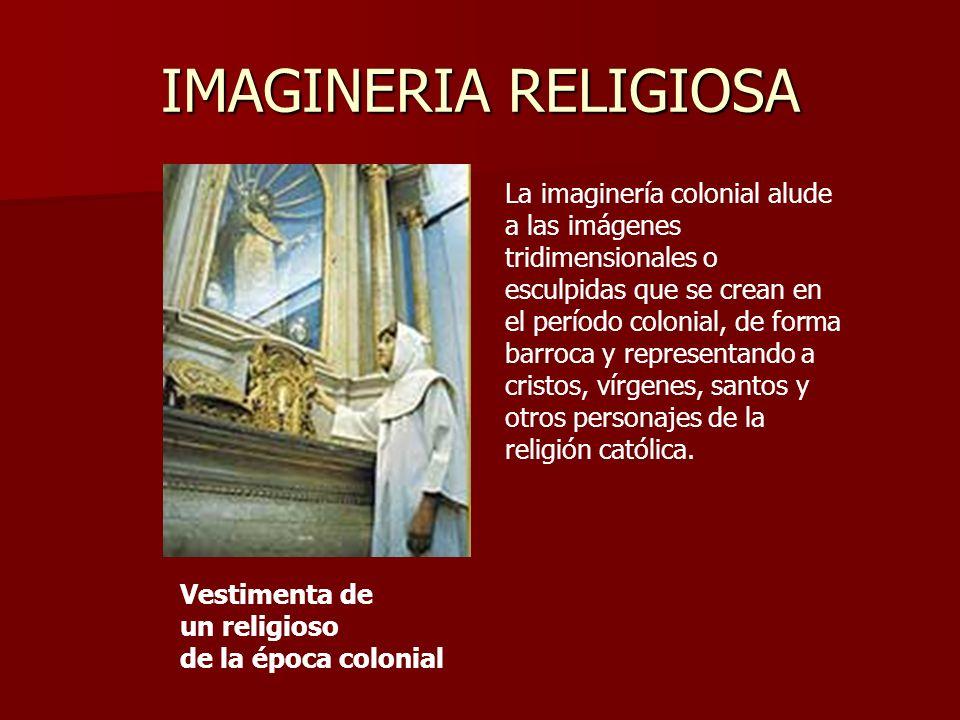 IMAGINERIA RELIGIOSA Vestimenta de un religioso de la época colonial La imaginería colonial alude a las imágenes tridimensionales o esculpidas que se