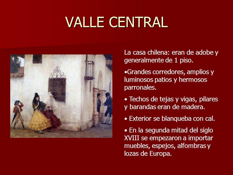 VALLE CENTRAL La casa chilena: eran de adobe y generalmente de 1 piso. Grandes corredores, amplios y luminosos patios y hermosos parronales. Techos de