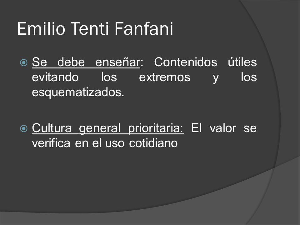 Emilio Tenti Fanfani Se debe enseñar: Contenidos útiles evitando los extremos y los esquematizados. Cultura general prioritaria: El valor se verifica