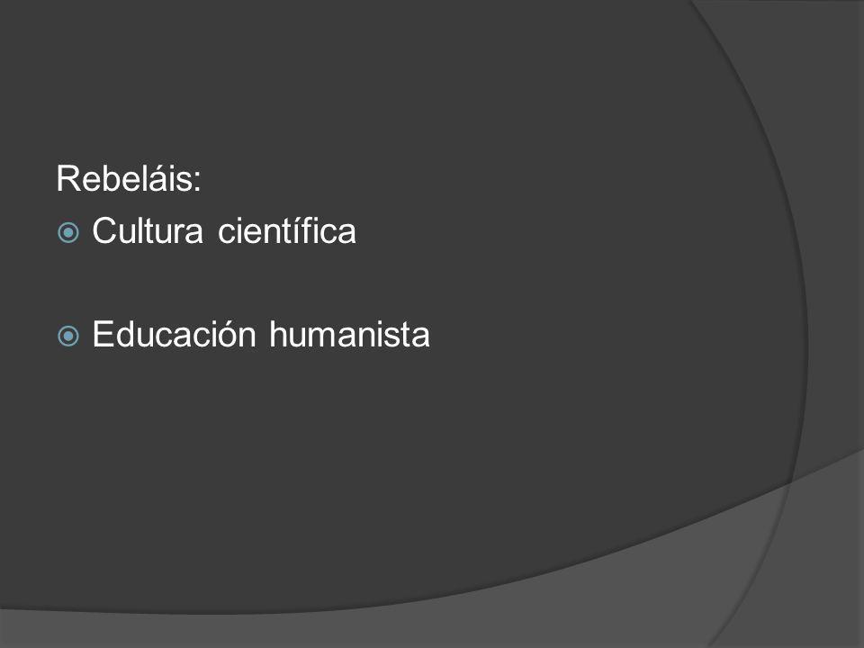 Rebeláis: Cultura científica Educación humanista