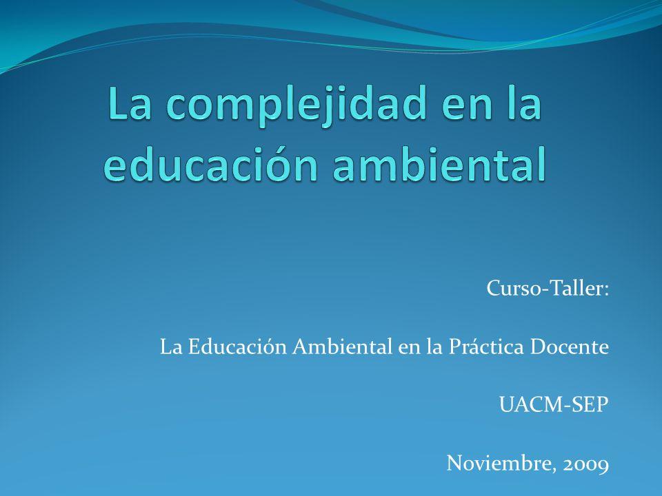 Curso-Taller: La Educación Ambiental en la Práctica Docente UACM-SEP Noviembre, 2009