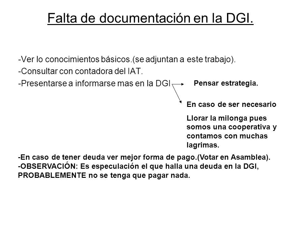 Falta de documentación en la DGI. -Ver lo conocimientos básicos.(se adjuntan a este trabajo). -Consultar con contadora del IAT. -Presentarse a informa