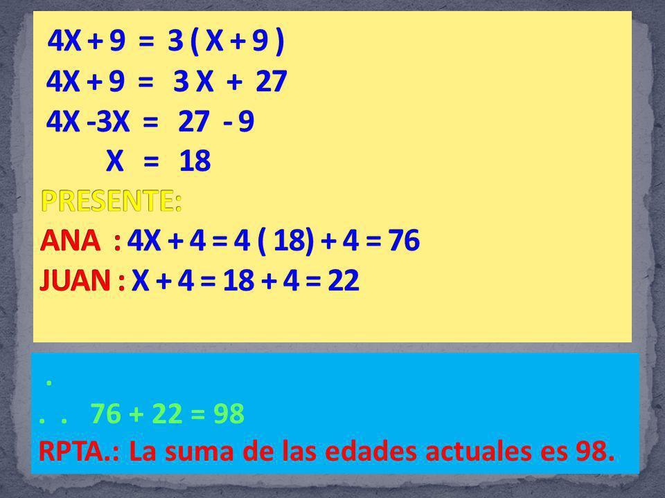 ... 76 + 22 = 98 RPTA.: La suma de las edades actuales es 98.