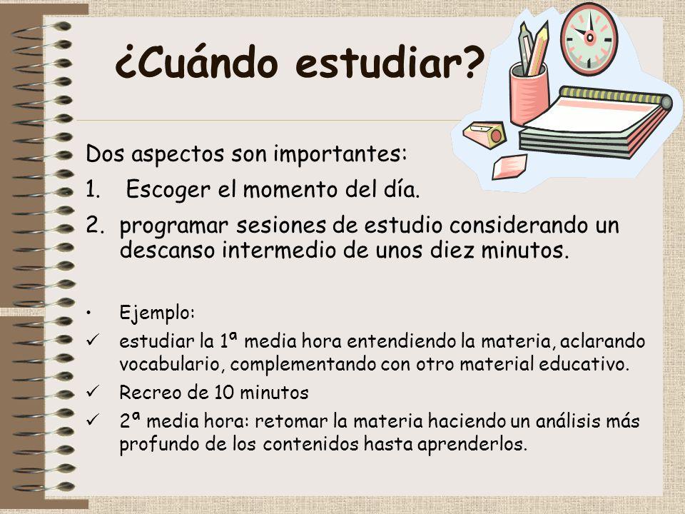 ¿Cuándo estudiar? Dos aspectos son importantes: 1. Escoger el momento del día. 2.programar sesiones de estudio considerando un descanso intermedio de