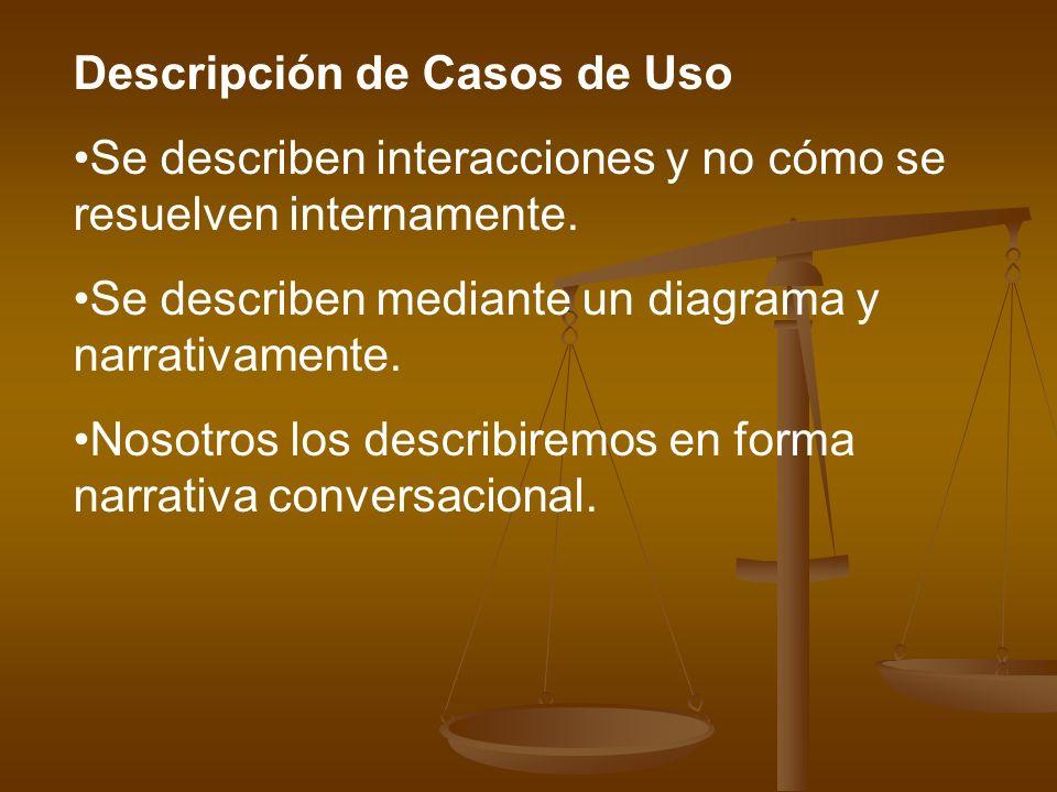 Descripción de Casos de Uso Se describen interacciones y no cómo se resuelven internamente. Se describen mediante un diagrama y narrativamente. Nosotr