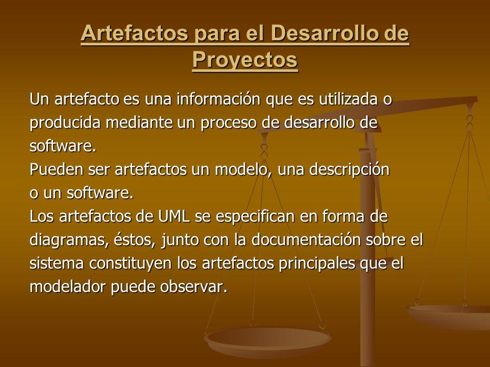 Artefactos para el Desarrollo de Proyectos Un artefacto es una información que es utilizada o producida mediante un proceso de desarrollo de software.