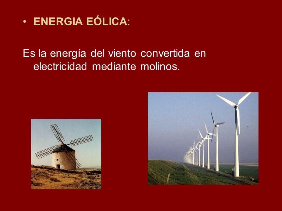 ENERGIA EÓLICA: Es la energía del viento convertida en electricidad mediante molinos.