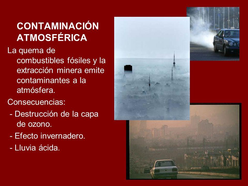CONTAMINACIÓN ATMOSFÉRICA La quema de combustibles fósiles y la extracción minera emite contaminantes a la atmósfera. Consecuencias: - Destrucción de