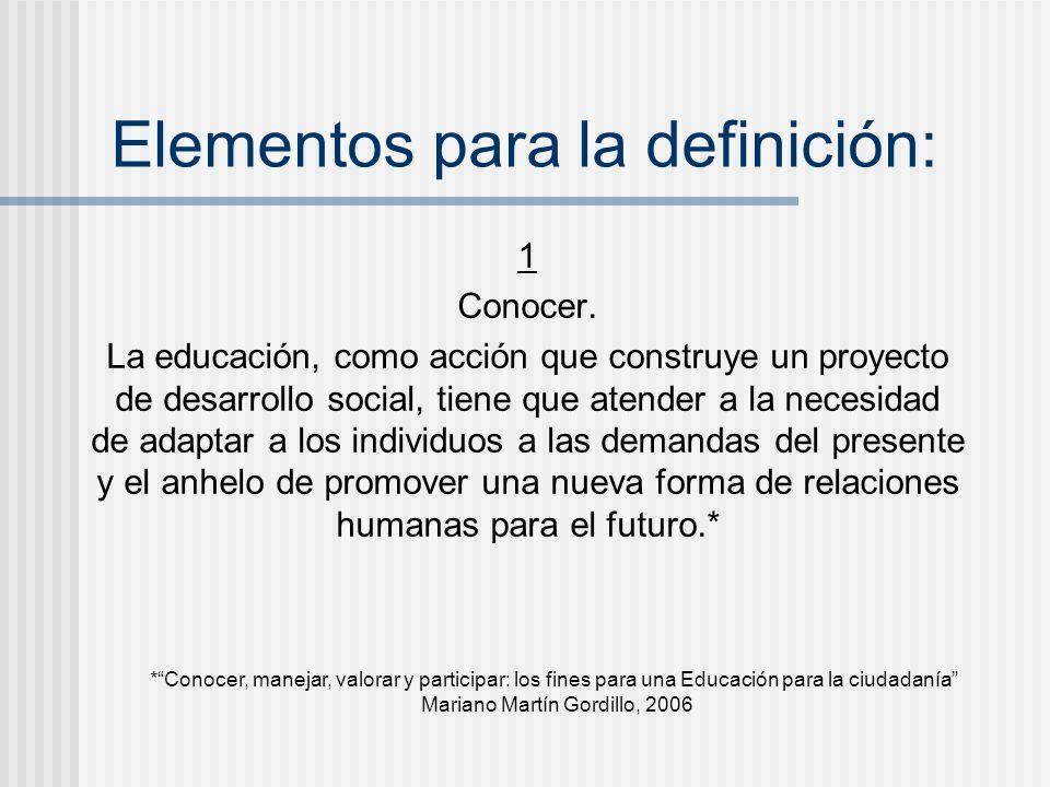 Elementos para la definición: 1 Conocer. La educación, como acción que construye un proyecto de desarrollo social, tiene que atender a la necesidad de