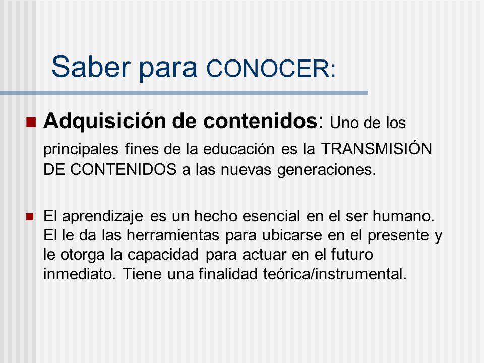 Saber para CONOCER: Conocer para desarrollar: Provocar en el alumno asombro y ganas de indagar sobre la condición humana y su relación con el mundo.