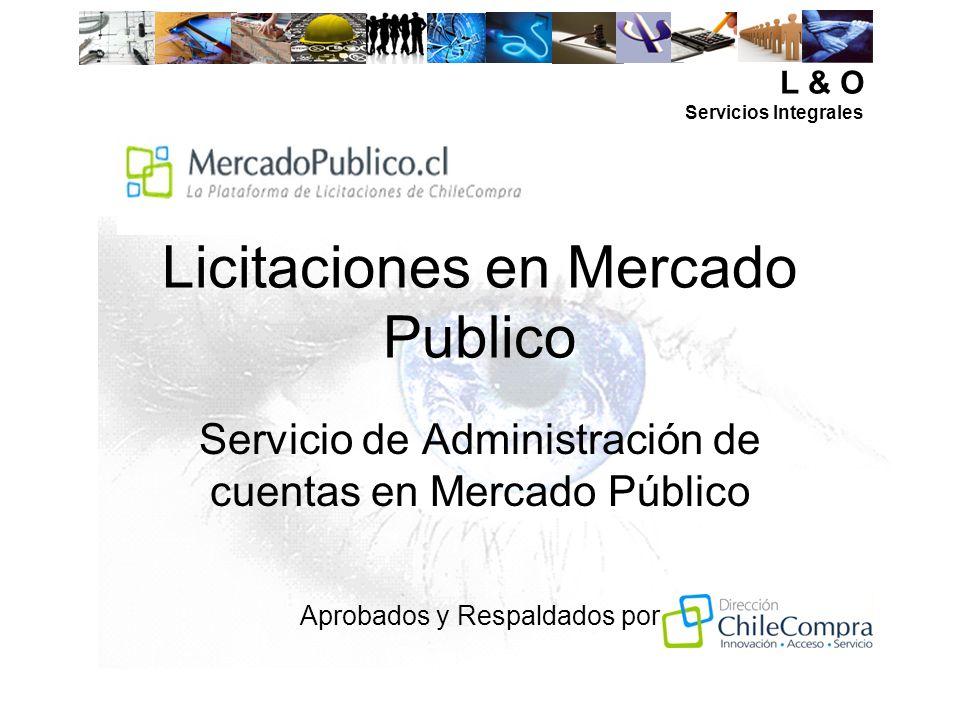 Licitaciones en Mercado Publico Servicio de Administración de cuentas en Mercado Público Aprobados y Respaldados por L & O Servicios Integrales