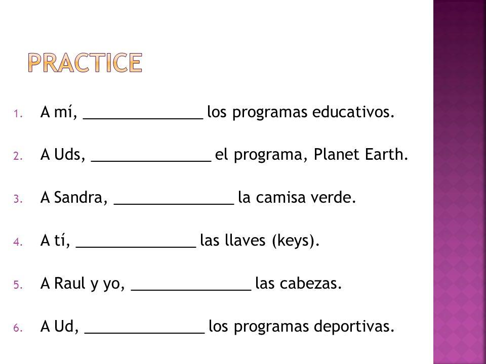 1. A mí, ______________ los programas educativos.