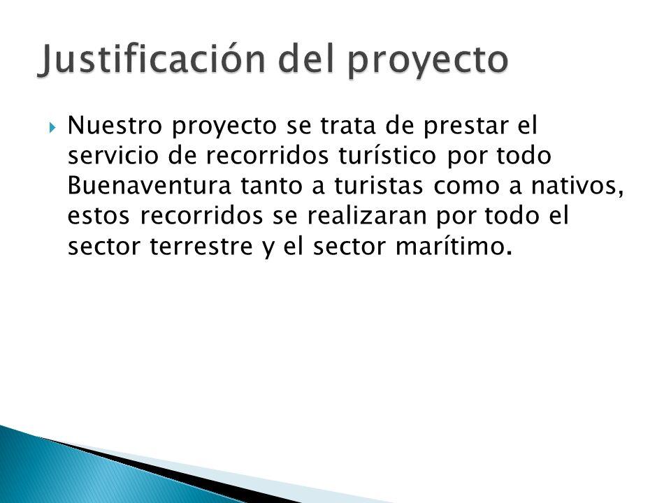 Nuestro proyecto se trata de prestar el servicio de recorridos turístico por todo Buenaventura tanto a turistas como a nativos, estos recorridos se realizaran por todo el sector terrestre y el sector marítimo.
