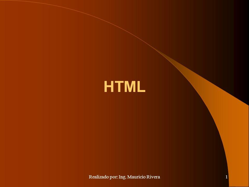 Realizado por: Ing. Mauricio Rivera1 HTML