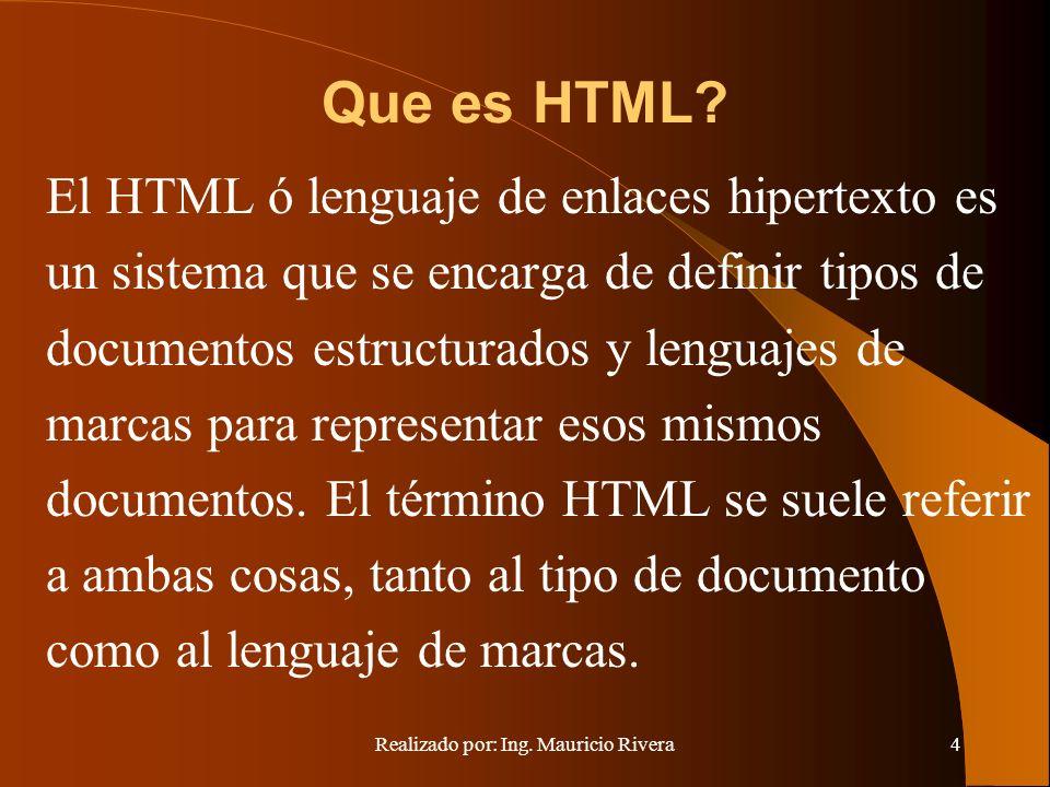 Realizado por: Ing. Mauricio Rivera4 Que es HTML.