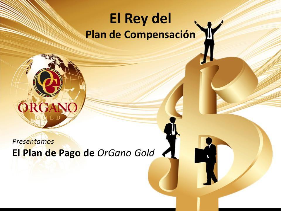 El Rey del Plan de Compensación Presentamos El Plan de Pago de OrGano Gold