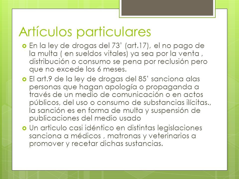 Artículos particulares En la ley de drogas del 73 (art.17), el no pago de la multa ( en sueldos vitales) ya sea por la venta, distribución o consumo s