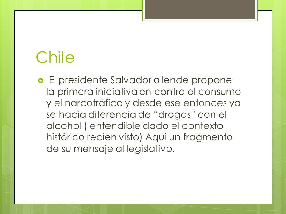 Chile El presidente Salvador allende propone la primera iniciativa en contra el consumo y el narcotráfico y desde ese entonces ya se hacia diferencia