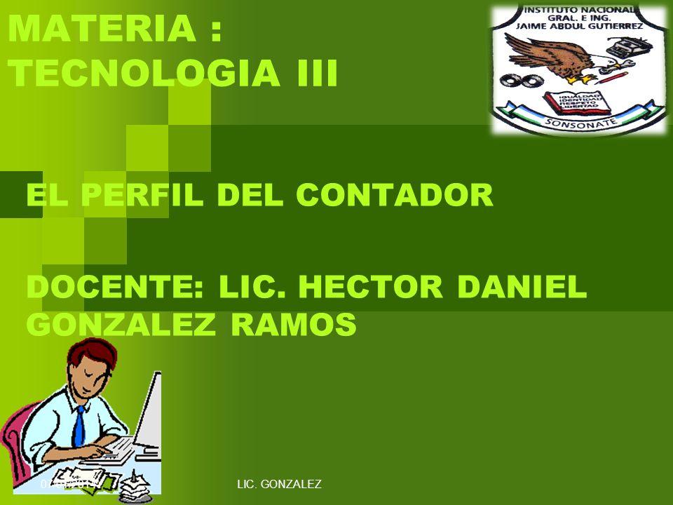 MATERIA : TECNOLOGIA III EL PERFIL DEL CONTADOR DOCENTE: LIC. HECTOR DANIEL GONZALEZ RAMOS 07/01/2014LIC. GONZALEZ
