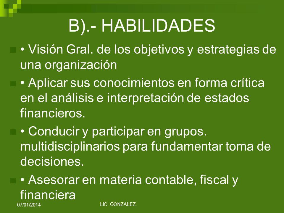 B).- HABILIDADES Visión Gral. de los objetivos y estrategias de una organización Aplicar sus conocimientos en forma crítica en el análisis e interpret