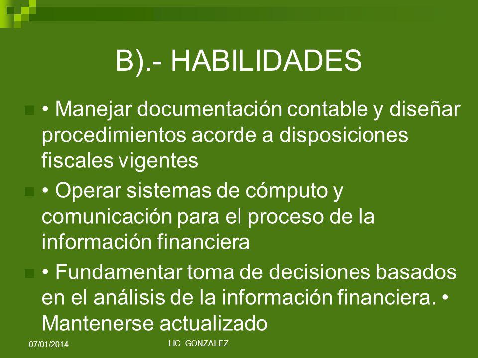 B).- HABILIDADES Manejar documentación contable y diseñar procedimientos acorde a disposiciones fiscales vigentes Operar sistemas de cómputo y comunic