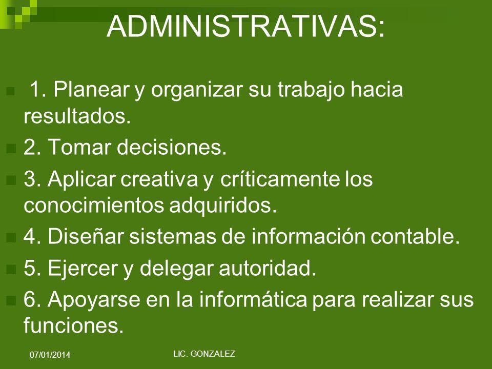 ADMINISTRATIVAS: 1. Planear y organizar su trabajo hacia resultados. 2. Tomar decisiones. 3. Aplicar creativa y críticamente los conocimientos adquiri