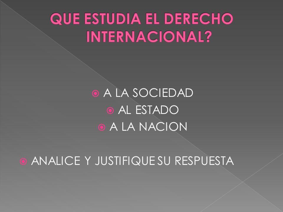 A LA SOCIEDAD AL ESTADO A LA NACION ANALICE Y JUSTIFIQUE SU RESPUESTA