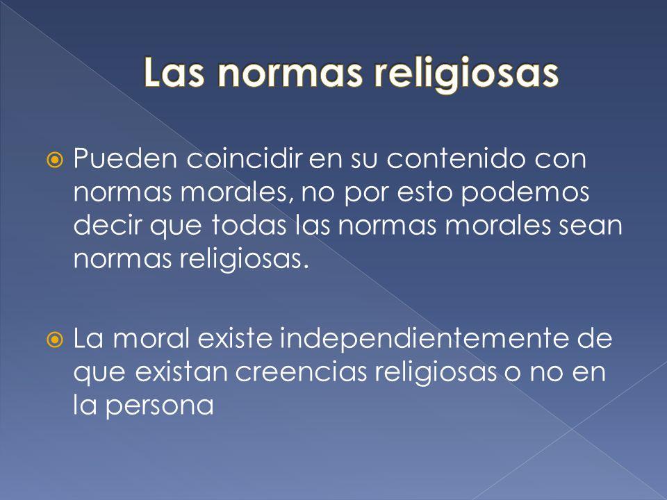 Pueden coincidir en su contenido con normas morales, no por esto podemos decir que todas las normas morales sean normas religiosas. La moral existe in