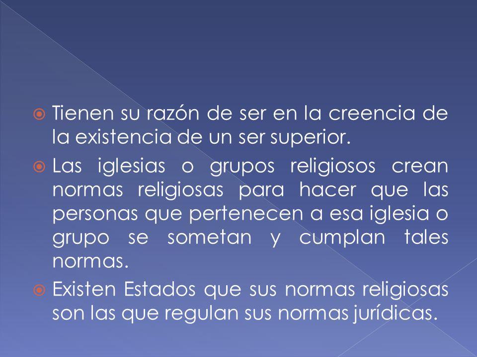 Tienen su razón de ser en la creencia de la existencia de un ser superior. Las iglesias o grupos religiosos crean normas religiosas para hacer que las