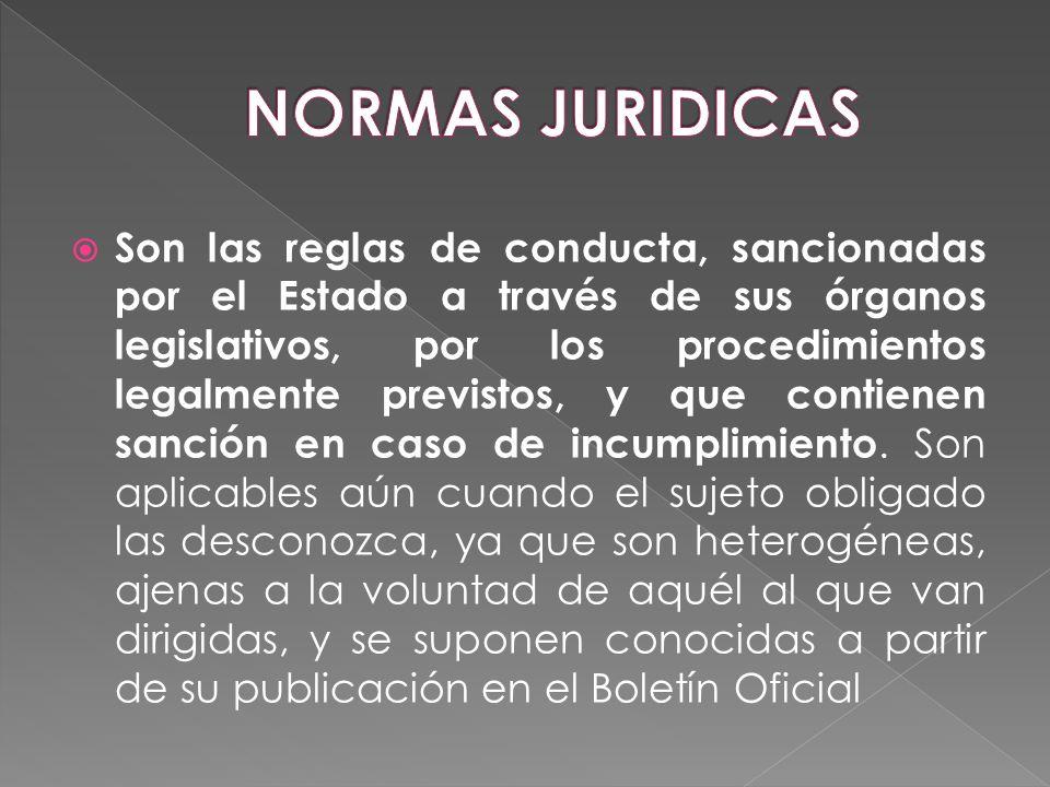 Son las reglas de conducta, sancionadas por el Estado a través de sus órganos legislativos, por los procedimientos legalmente previstos, y que contien
