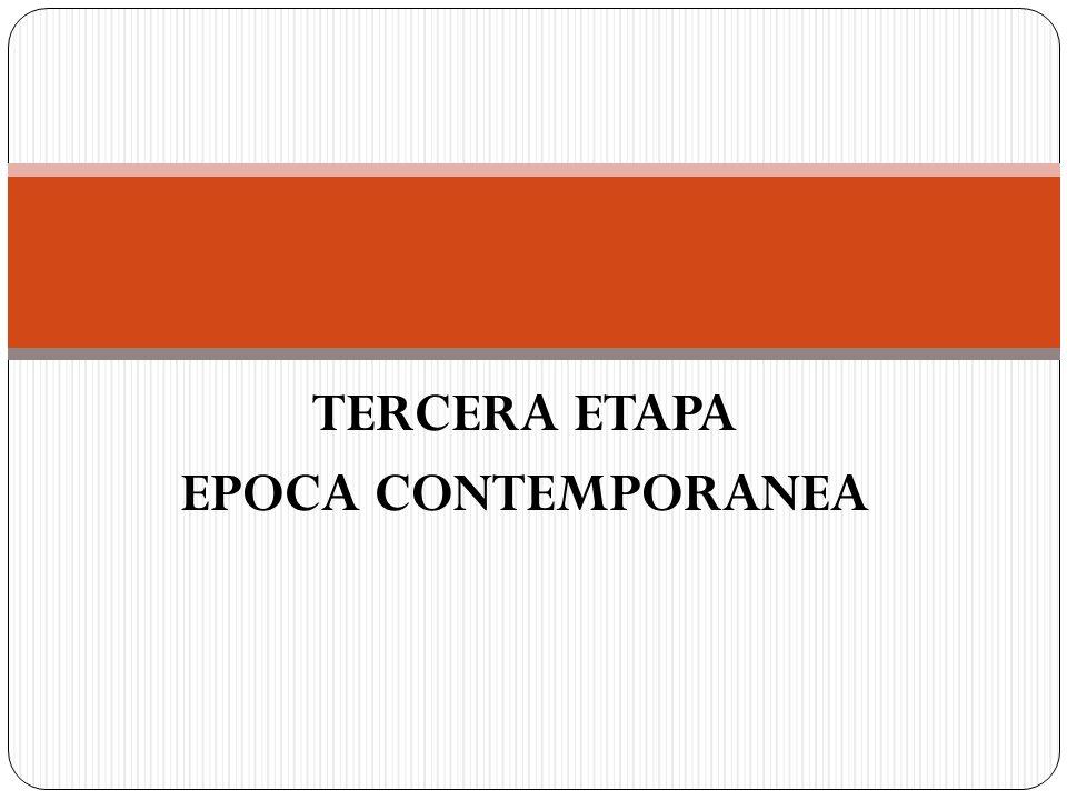 TERCERA ETAPA EPOCA CONTEMPORANEA