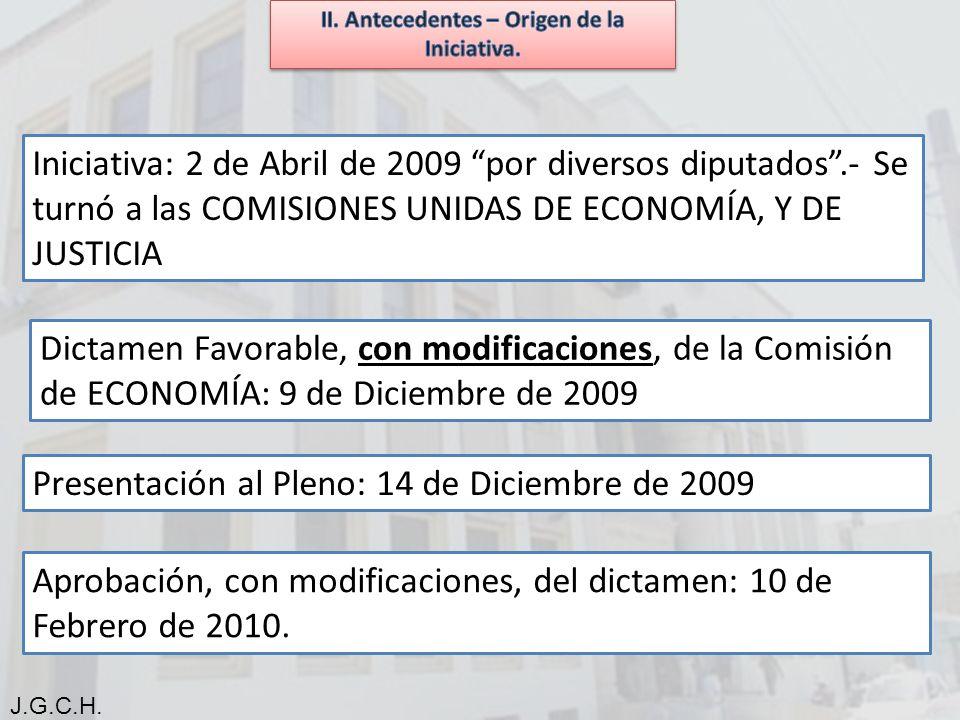 Iniciativa: 2 de Abril de 2009 por diversos diputados.- Se turnó a las COMISIONES UNIDAS DE ECONOMÍA, Y DE JUSTICIA Dictamen Favorable, con modificaciones, de la Comisión de ECONOMÍA: 9 de Diciembre de 2009 Presentación al Pleno: 14 de Diciembre de 2009 Aprobación, con modificaciones, del dictamen: 10 de Febrero de 2010.