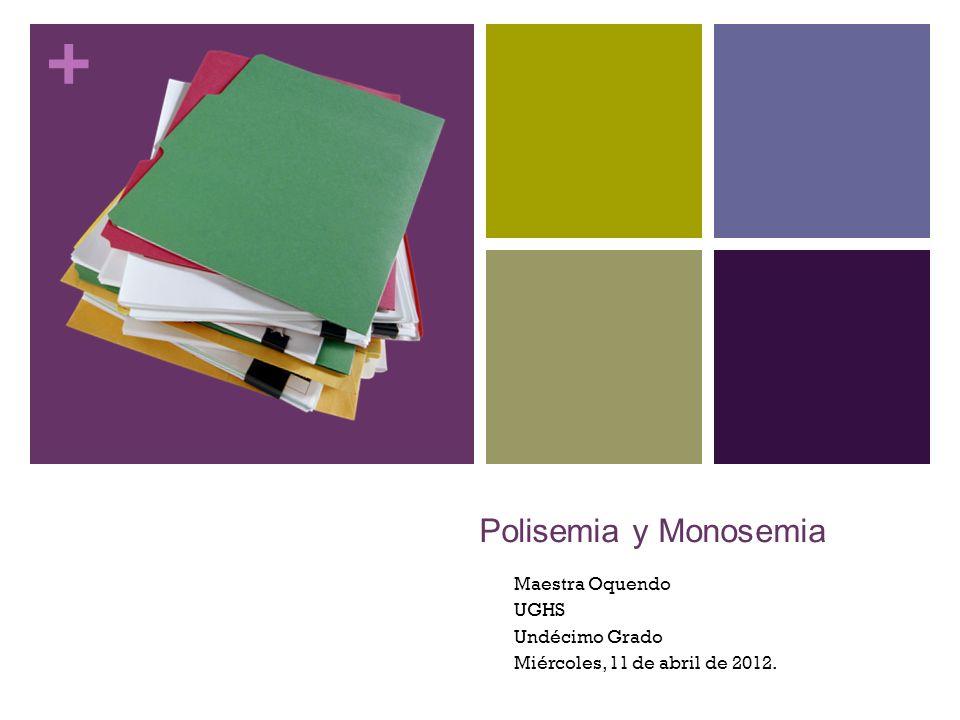 + Polisemia y Monosemia Maestra Oquendo UGHS Undécimo Grado Miércoles, 11 de abril de 2012.